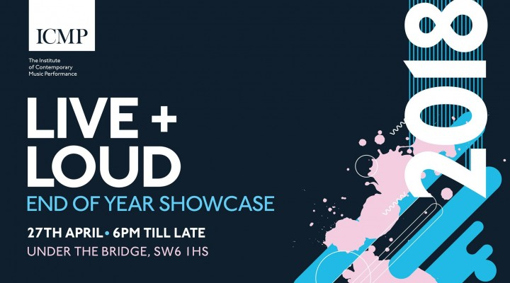 Live + Loud | End of Year Showcase Gig 2018 | Institute of Contemporary Music Performance | Under The Bridge | Fulham | Festival